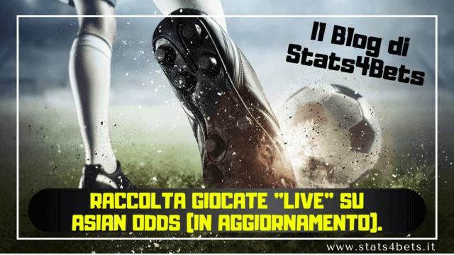 Raccolta Giocate Live su Asian Odds (in aggiornamento).